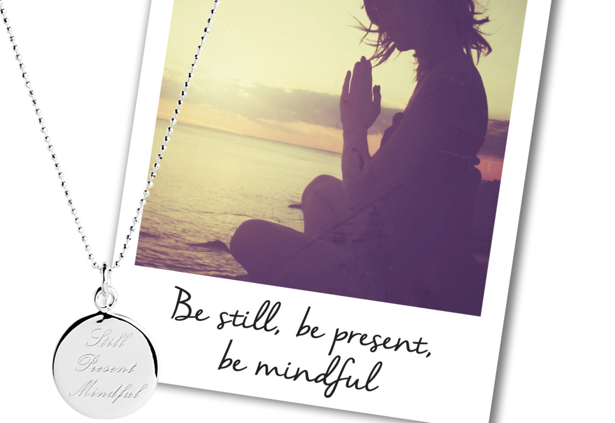 MANTRA Be still, be present, be mindful,
